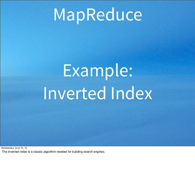 Example: Inverted Index MapReduce Wednesday, June 10, 15 The inverted index is a classic algorithm needed for building sea...