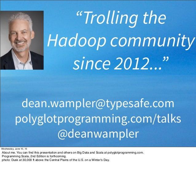 "dean.wampler@typesafe.com polyglotprogramming.com/talks @deanwampler ""Trolling the Hadoop community since 2012..."" Wednesd..."