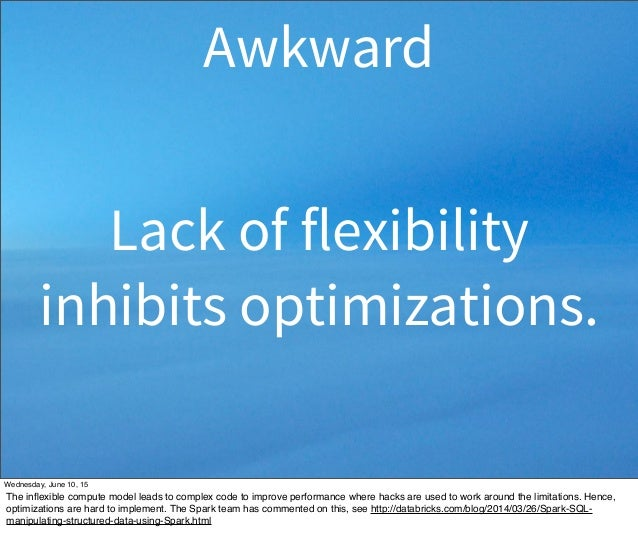 Lack of flexibility inhibits optimizations. Awkward Wednesday, June 10, 15 The inflexible compute model leads to complex co...