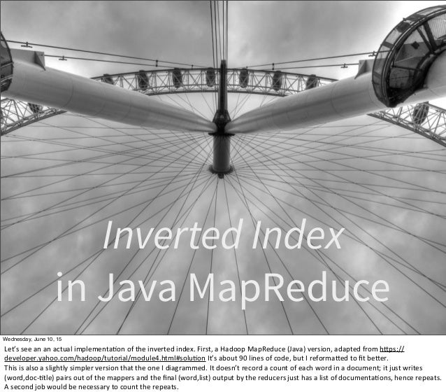 Inverted Index in Java MapReduce Wednesday, June 10, 15 Let's  see  an  an  actual  implementa1on  of  the ...