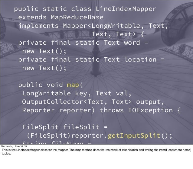 public static class LineIndexMapper extends MapReduceBase implements Mapper<LongWritable, Text, Text, Text> { private fina...