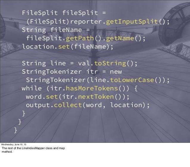 FileSplit fileSplit = (FileSplit)reporter.getInputSplit(); String fileName = fileSplit.getPath().getName(); location.set(f...