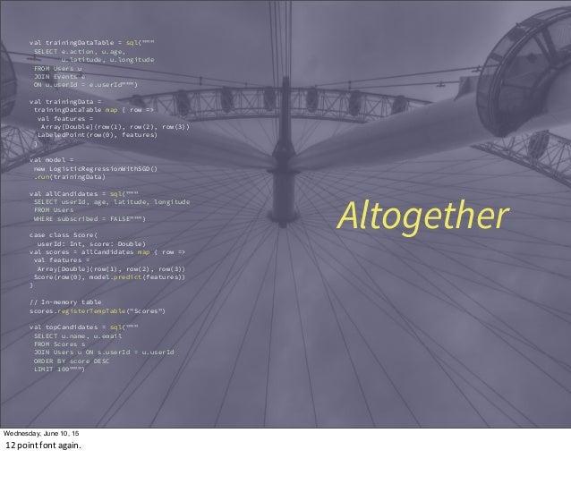 """val trainingDataTable = sql("""""""""""" SELECT e.action, u.age, u.latitude, u.longitude FROM Users u JOIN Events e ON u.userId = e..."""