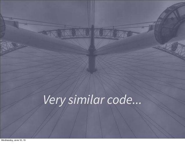 Very similar code... Wednesday, June 10, 15