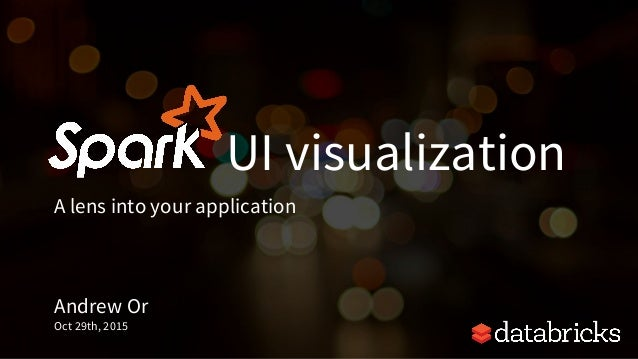 Spark Summit EU 2015: SparkUI visualization: a lens into your application
