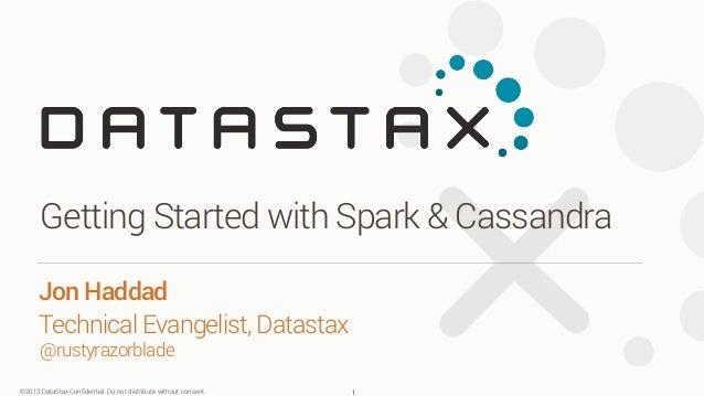 ©2013 DataStax Confidential. Do not distribute without consent. @rustyrazorblade Jon Haddad Technical Evangelist, Datastax...
