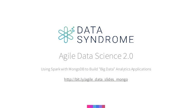 "Using Spark with MongoDB to Build ""Big Data"" Analytics Applications Agile Data Science 2.0 http://bit.ly/agile_data_slides..."