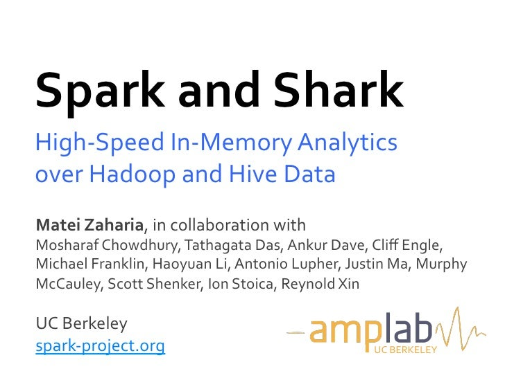 Spark	  and	  Shark	  High-­‐Speed	  In-­‐Memory	  Analytics	  over	  Hadoop	  and	  Hive	  Data	  Matei	  Zaharia,	  in	 ...