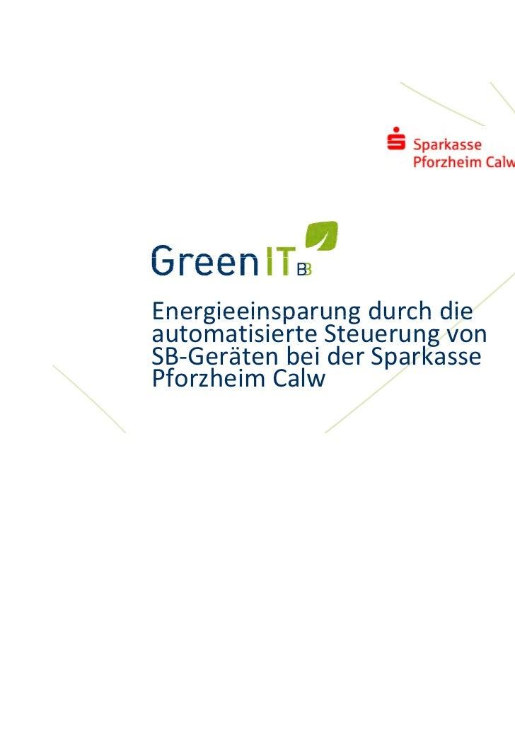 EnergieeinsparungdurchdieEnergieeinsparung durch dieautomatisierteSteuerungvonSB‐GerätenbeiderSparkassePforzheim...