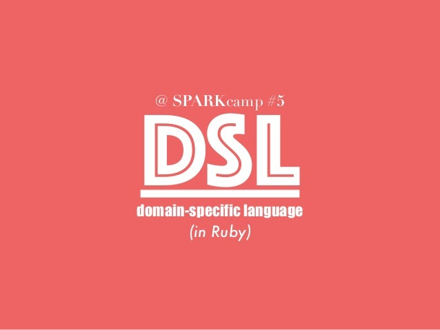 DSLdomain-specific language @ SPARKcamp #5 (in Ruby)