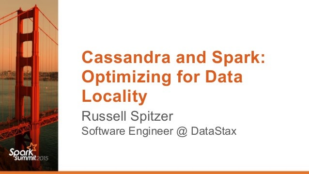 Cassandra and Spark: Optimizing for Data Locality Russell Spitzer Software Engineer @ DataStax