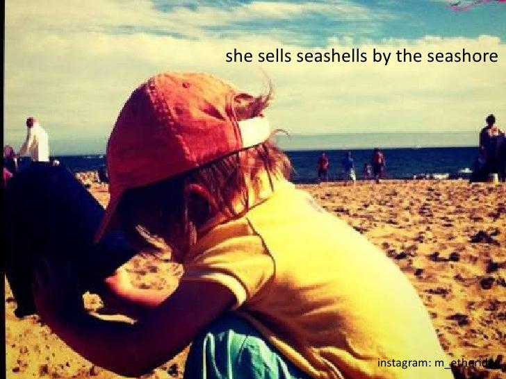 instagram: c_pops<br />she sells seashells by the seashore<br />instagram: m_etheridge<br />