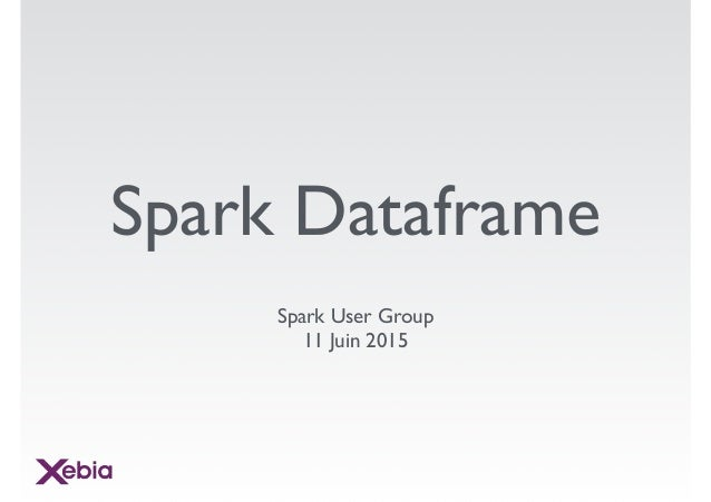 Spark Dataframe Spark User Group 11 Juin 2015