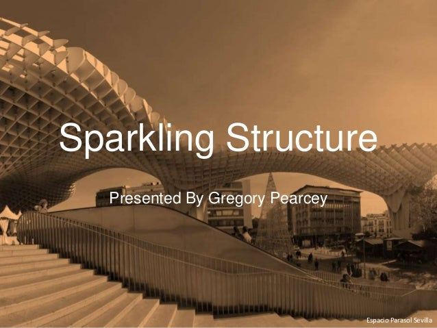 Sparkling Structure Presented By Gregory Pearcey Espacio Parasol Sevilla