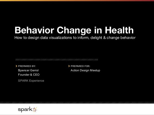PREPARED BY: PREPARED FOR:Behavior Change in HealthHow to design data visualizations to inform, delight & change behavior...