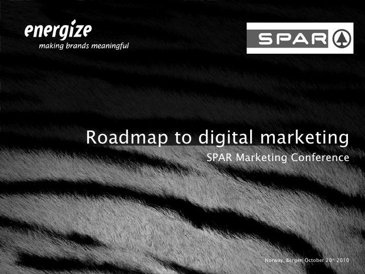 <ul><li>Roadmap to digital marketing </li></ul><ul><li>SPAR Marketing Conference </li></ul><ul><li>Norway, Bergen October ...