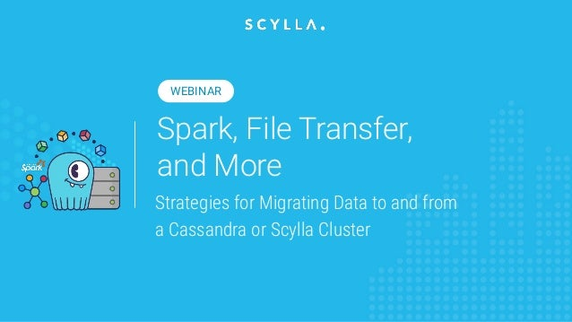 Spark, File Transfer, and More Strategies for Migrating Data to and from a Cassandra or Scylla Cluster WEBINAR