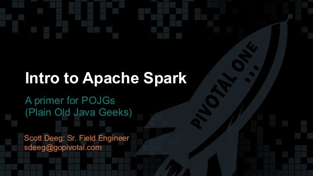 1© Copyright 2013 Pivotal. All rights reserved. 1© Copyright 2013 Pivotal. All rights reserved. Intro to Apache Spark A pr...