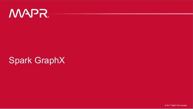 ® © 2016 MapR Technologies 9-1© 2017 MapR Technologies ® Spark GraphX