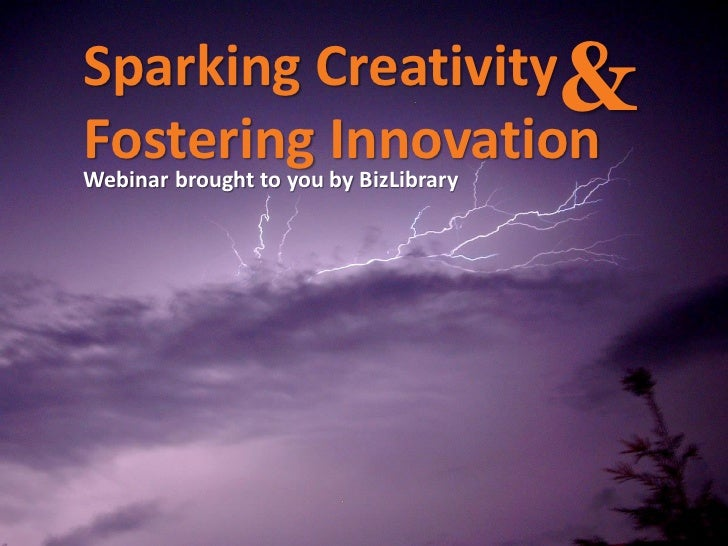 Sparking Creativity&Fostering InnovationWebinar brought to you by BizLibrary