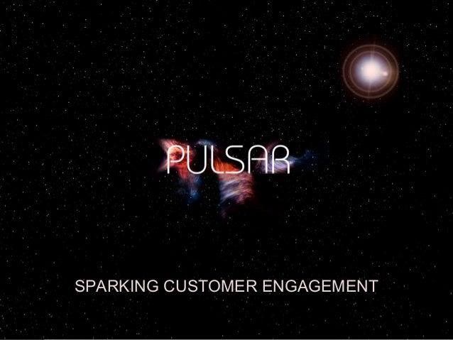 Sparking Customer Engagement SPARKING CUSTOMER ENGAGEMENT
