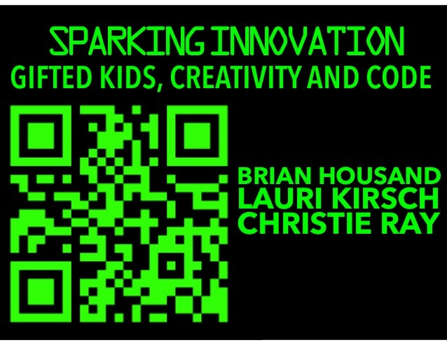 SPARKING INNOVATION  GIFTED KIDS, CREATIVITY AND CODE  BRIAN HOUSAND LCAHURRISI TKIIER RSCAHY