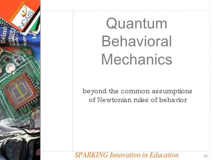 SPARKING Innovation in Education Quantum Behavioral Mechanics beyond the common assumptions of Newtonian rules of behavior