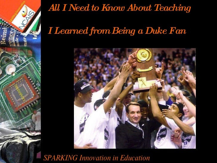 SPARKING Innovation in Education What being a Duke fan has taught me about teaching  All I Need to Know About Teaching I L...