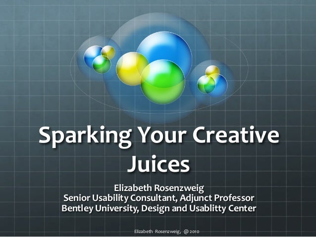 Elizabeth	   	   Rosenzweig,	   	   	   @	   2010	    Sparking	   Your	   Creative	    Juices	    Elizabeth	   Rosenzweig	...