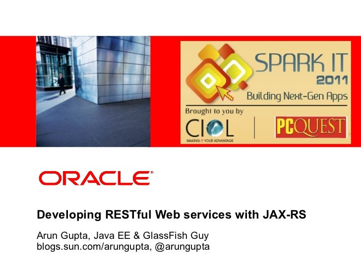 <Insert Picture Here>Developing RESTful Web services with JAX-RSArun Gupta, Java EE & GlassFish Guyblogs.sun.com/arungupta...