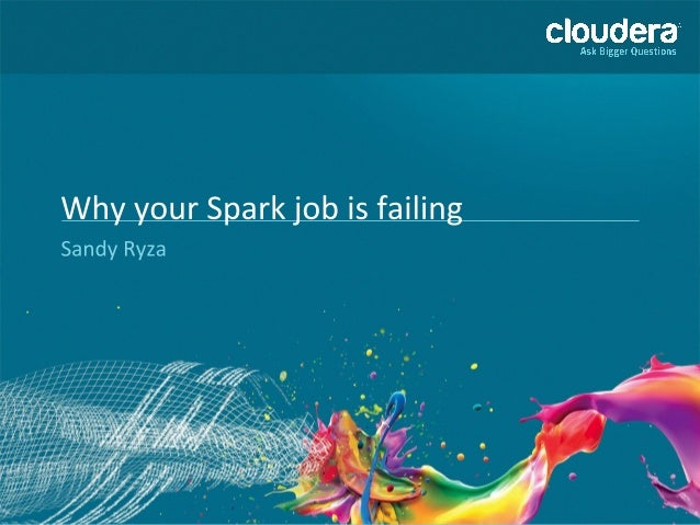 ● Data science at Cloudera  ● Recently lead Apache Spark development at  Cloudera  ● Before that, committing on Apache YAR...