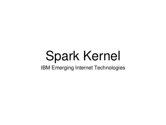 Spark Kernel IBM Emerging Internet Technologies