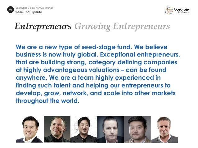 02 SparkLabs Global Ventures Fund I Year-End Update We are a new type of seed-stage fund. We believe business is now truly...