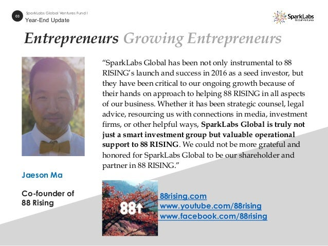 """Entrepreneurs Growing Entrepreneurs """"SparkLabs Global has been not only instrumental to 88 RISING's launch and success in ..."""