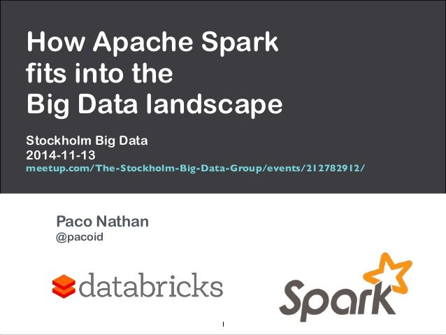 How Apache Spark  fits into the  Big Data landscape  Stockholm Big Data  2014-11-13  meetup.com/The-Stockholm-Big-Data-Gro...