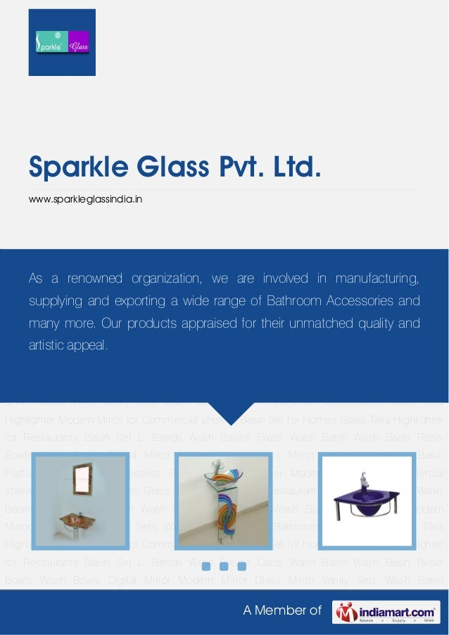 A Member of Sparkle Glass Pvt. Ltd. www.sparkleglassindia.in Basin Set L- Bends Wash Basins Glass Wash Basin Wash Basin Re...