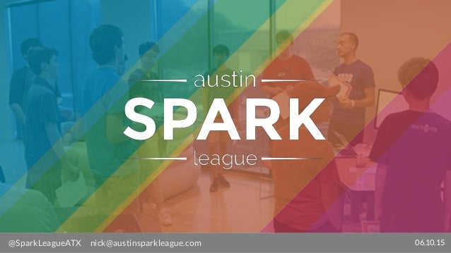 @SparkLeagueATX nick@austinsparkleague.com 06.10.15