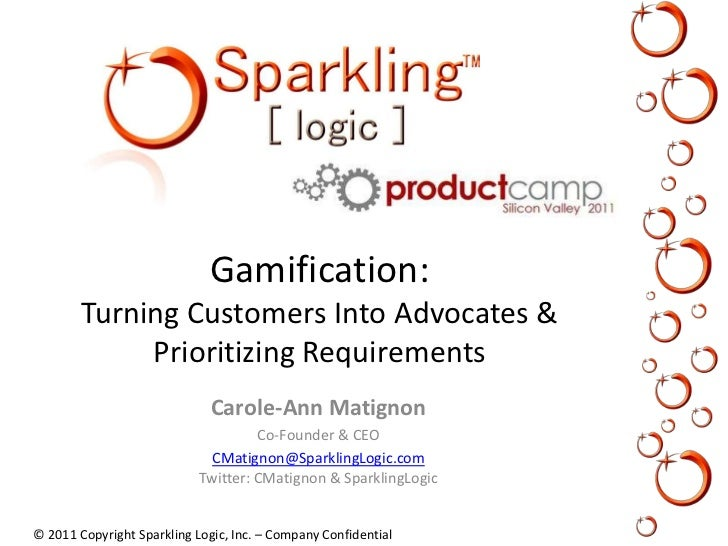 Gamification: Turning Customers Into Advocates & Prioritizing Requirements<br />Carole-Ann Matignon<br />Co-Founder & CEO<...