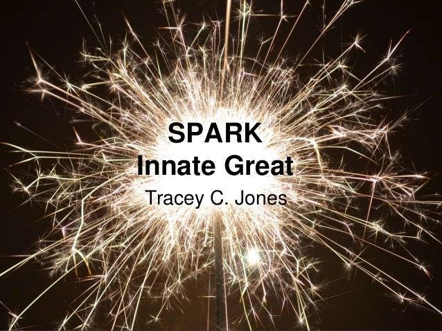 SPARK Innate Great Tracey C. Jones