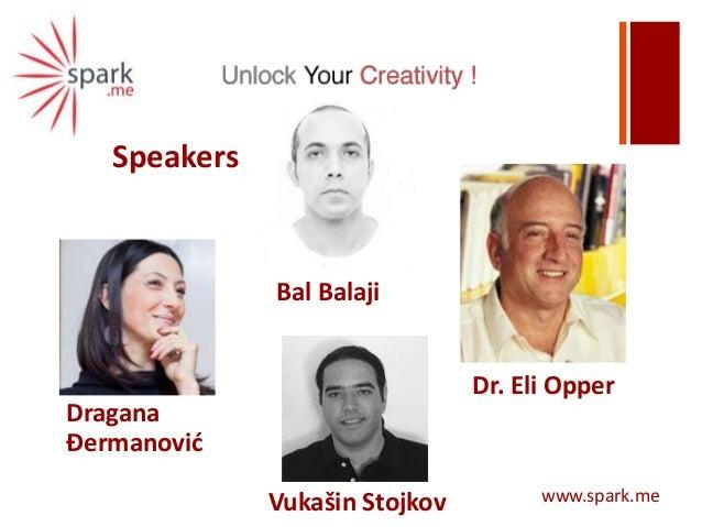 +SpeakersDraganaĐermanovićVukašin StojkovDr. Eli OpperBal Balajiwww.spark.me