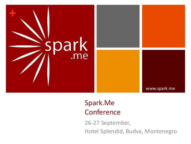 + Spark.Me Conference 26-27 September, Hotel Splendid, Budva, Montenegro www.spark.me
