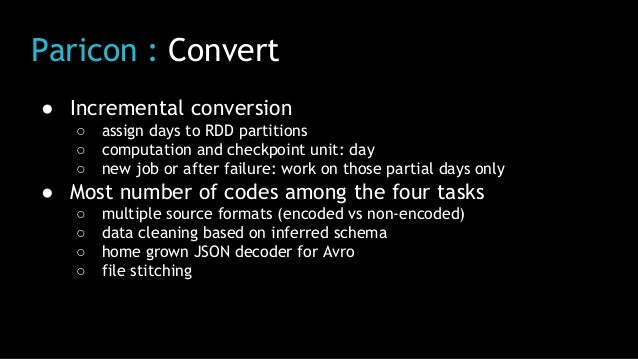 Paricon : Convert ● Incremental conversion ○ assign days to RDD partitions ○ computation and checkpoint unit: day ○ new jo...