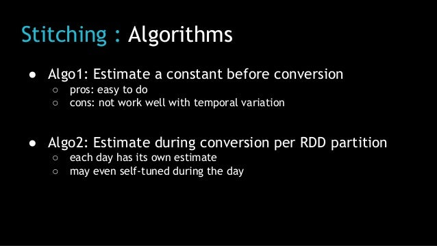 Stitching : Algorithms ● Algo1: Estimate a constant before conversion ○ pros: easy to do ○ cons: not work well with tempor...