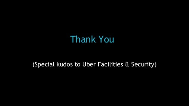 Thank You (Special kudos to Uber Facilities & Security)