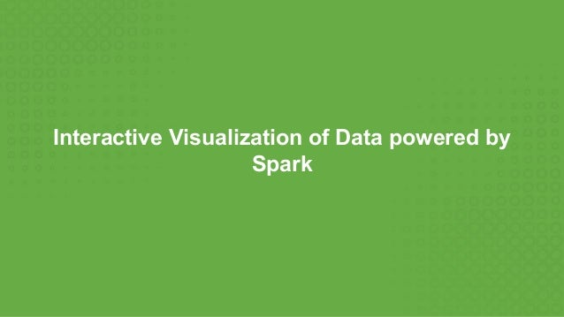 Interactive Visualization of Data powered by Spark