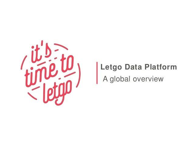 1 Letgo Data Platform A global overview
