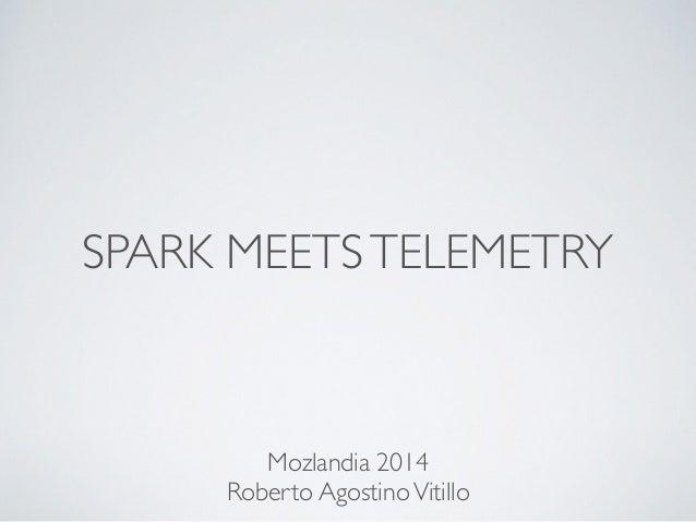 SPARK MEETS TELEMETRY  Mozlandia 2014  Roberto Agostino Vitillo