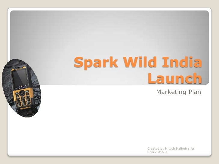 Spark Wild India Launch<br />Marketing Plan<br />Created by Hitesh Malhotra for Spark Mobile<br />