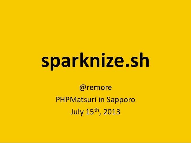 sparknize.sh @remore PHPMatsuri in Sapporo July 15th, 2013