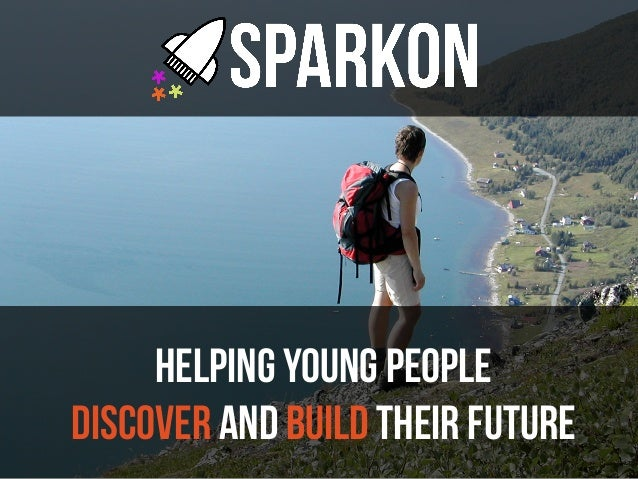 HELPING YOUNG PEOPLE DISCOVER AND BUILD THEIR FUTURE
